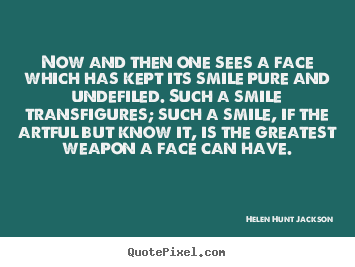 Quote about friendship - Now and then one sees a face which has kept its smile..