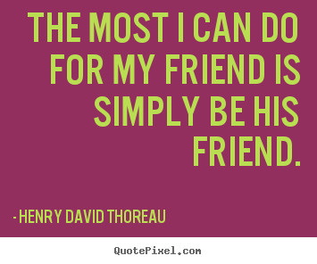 Sayings about friendship - The most i can do for my friend is simply..