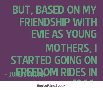 Quotes about friendship - But, based on my friendship with evie as young mothers,..