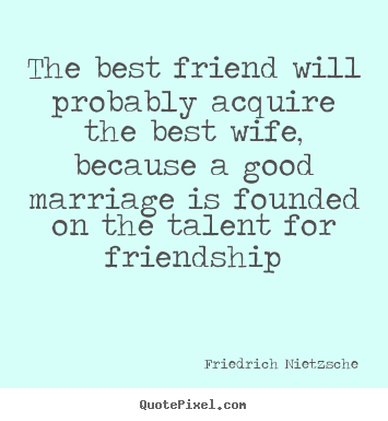 Create Your Own Picture Quotes About Friendship   The Best Friend Will  Probably Acquire The Best