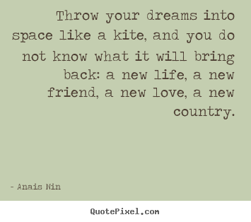 Throw your dreams into space like a kite, and you do not know what.. Anais Nin great friendship quotes