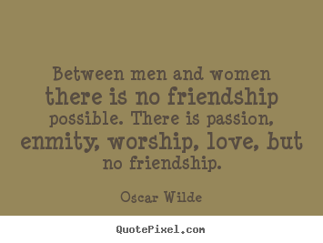 Quotes About Men And Women Impressive Friendship Quotes  Between Men And Women There Is No Friendship