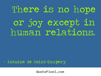 Friendship quote - There is no hope or joy except in human relations.