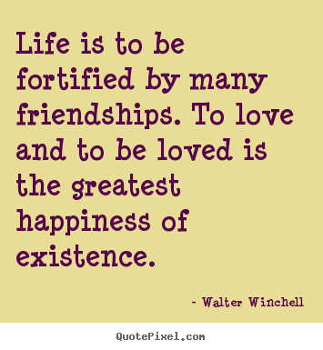 Quote about friendship - Life is to be fortified by many friendships...