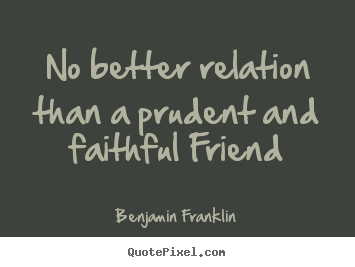 Quotes about friendship - No better relation than a prudent and faithful friend