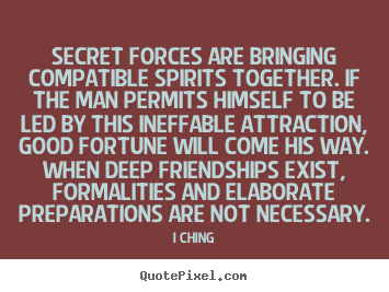 I Ching photo quotes - Secret forces are bringing compatible spirits together... - Friendship quote