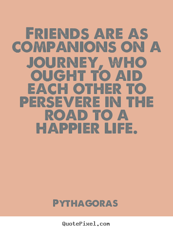 Quotes About Journey Of Friendship Captivating Sayings About Friendship  Friends Are As Companions On A Journey