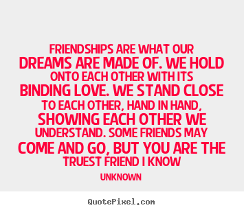 Friendship quotes - Friendships are what our dreams are made of...