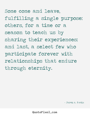 Quotes about friendship - Some come and leave, fulfilling a single purpose;..