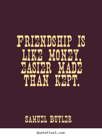 Design Custom Poster Quotes About Friendship   Friendship Is Like Money,  Easier Made Than Kept