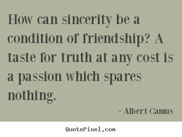 Friendship quotes - How can sincerity be a condition of friendship? a taste..