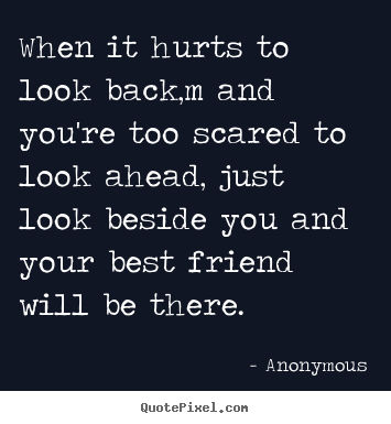Create Your Own Picture Quotes About Friendship   When It Hurts To Look  Back,m