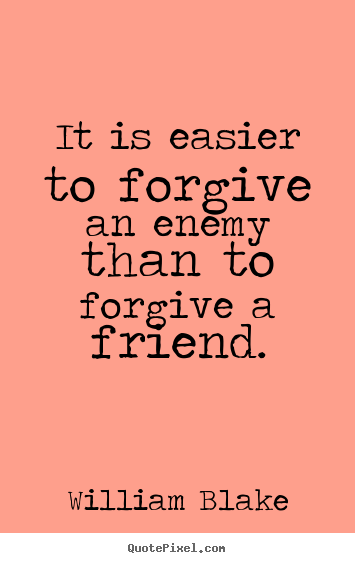 It is easier to forgive an
