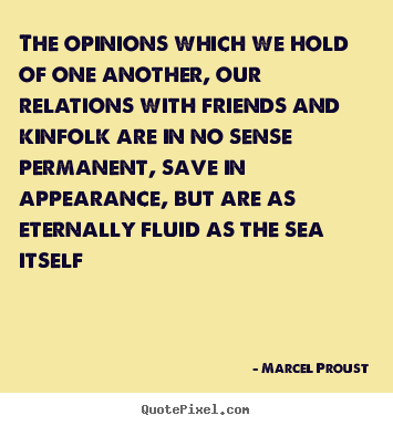 Marcel Proust image quotes - The opinions which we hold of one another, our relations with friends.. - Friendship quotes