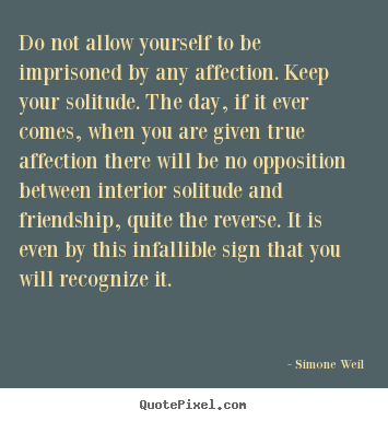 Friendship quotes - Do not allow yourself to be imprisoned by any affection...