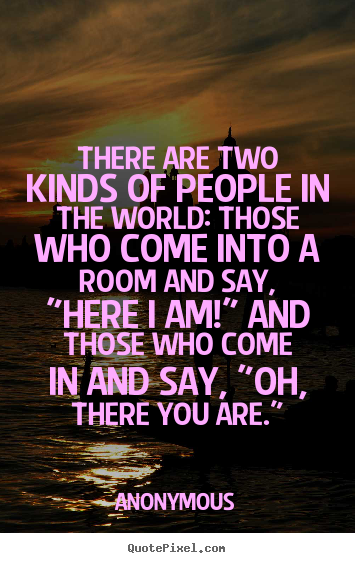 Design custom picture quotes about friendship - There are two kinds of people in the world: those who come..