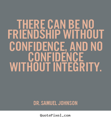 Friendship quote - There can be no friendship without confidence,..