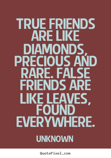 Quotes About Friendship   True Friends Are Like Diamonds, Precious And  Rare. False Friends