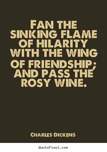 Quotes about friendship - Fan the sinking flame of hilarity with the wing..
