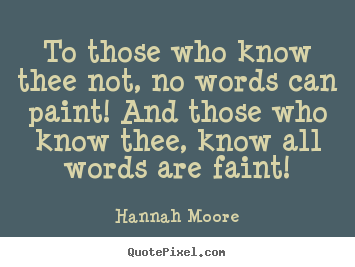 To those who know thee not, no words can paint!.. Hannah Moore best friendship quotes