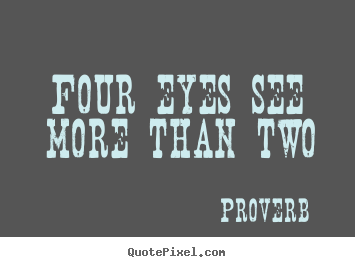 Proverb picture quotes - Four eyes see more than two - Friendship quotes