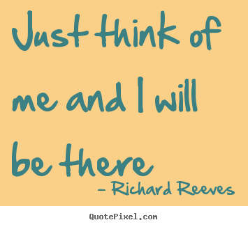 Friendship quotes - Just think of me and i will be there