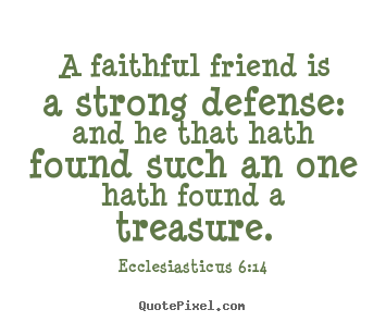 Friendship quote - A faithful friend is a strong defense: and he that..