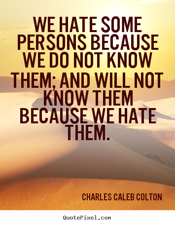 How to make picture quotes about friendship - We hate some persons because we do not know them; and will not..
