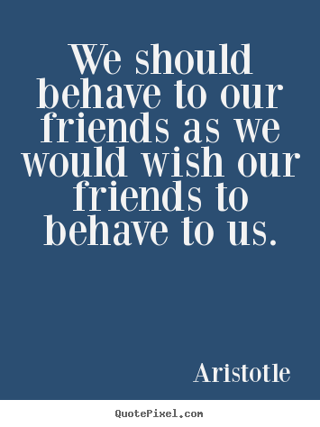 aristotle on friendship A summary of book viii in aristotle's nicomachean ethics  the first is friendship  based on utility, where both people derive some benefit from each other.