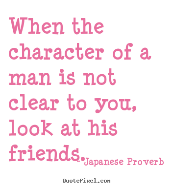 When the character of a man is not clear to you look at for Friend in japanese