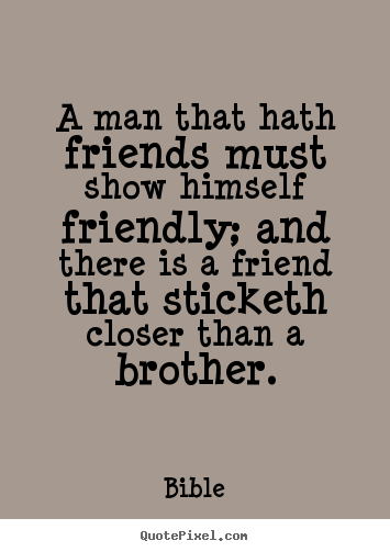 A Man That Hath Friends Must Show Himself Friendly; And.. Bible Top  Friendship