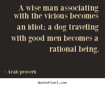 Make picture quotes about friendship - A wise man associating with the vicious becomes an idiot;..