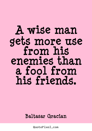Quotes about friendship - A wise man gets more use from his ...
