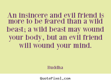 An Insincere And Evil Friend Is More To Be.. Buddha Popular Friendship  Quotes