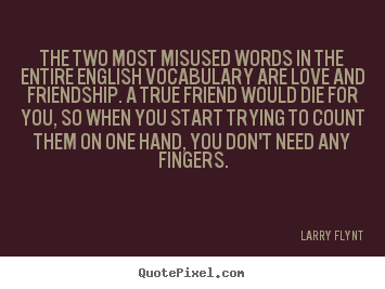 Larry Flynt picture quotes - The two most misused words in the entire english vocabulary.. - Friendship quotes