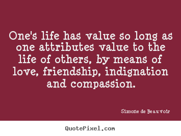 Customize picture quotes about friendship - One's life has value so long as one attributes value to the life..