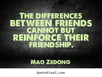 Friendship quote - The differences between friends cannot but..