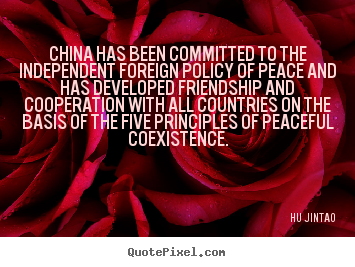Friendship quotes - China has been committed to the independent foreign..