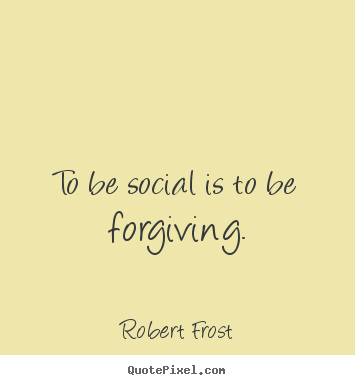 Customize image quote about friendship - To be social is to be forgiving.
