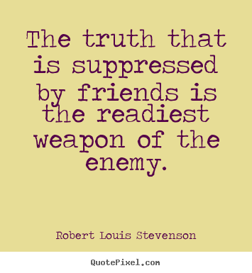 Friendship quote - The truth that is suppressed by friends is the readiest..