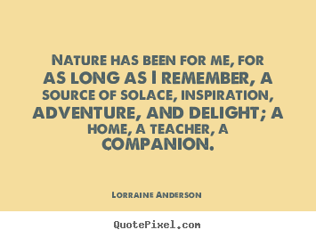 Friendship quote - Nature has been for me, for as long as i remember,..