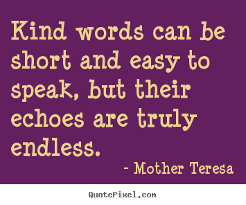 Quotes about friendship - Kind words can be short and easy to speak, but..