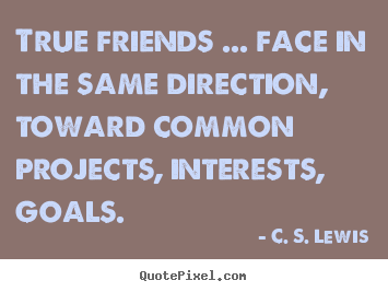 Cs Lewis Quote About Friendship Pleasing Friendship Quotes  True Friends.face In The Same Direction