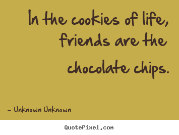 Make personalized picture quote about friendship - In the cookies of life, friends are the chocolate chips.