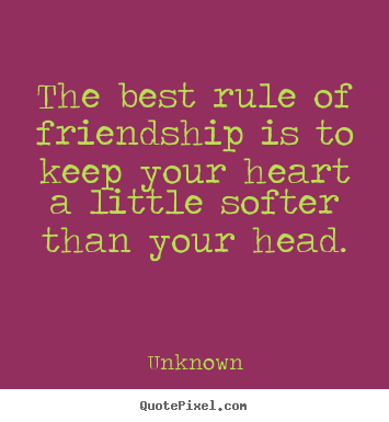 The best rule of friendship is to keep your heart.. Unknown good friendship quotes