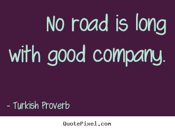 Turkish Quotes About Friendship Stunning Friendship Quotes  No Road Is Long With Good Company.