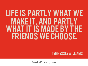 Life Is Partly What We Make It And Partly What It Is Made By