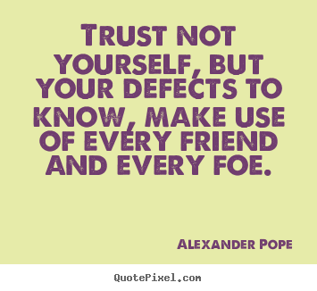 Make Personalized Picture Quotes About Friendship   Trust Not Yourself, But  Your Defects To.