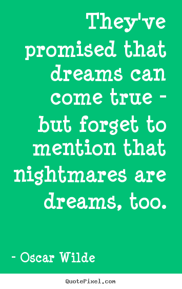They've promised that dreams can come true - but forget to mention.. Oscar Wilde famous friendship quotes