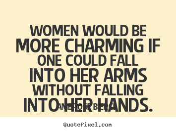 Women would be more charming if one could fall into her arms without.. Ambrose Bierce great friendship quotes